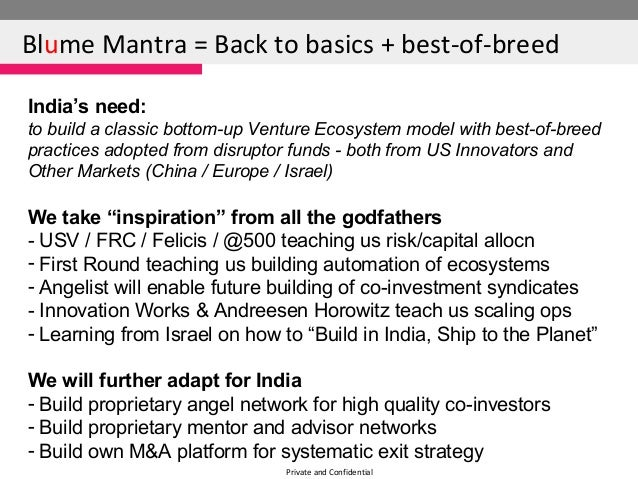 Private and ConfidentialBlume Mantra = Back to basics + best-of-breedIndia's need:to build a classic bottom-up Venture Eco...