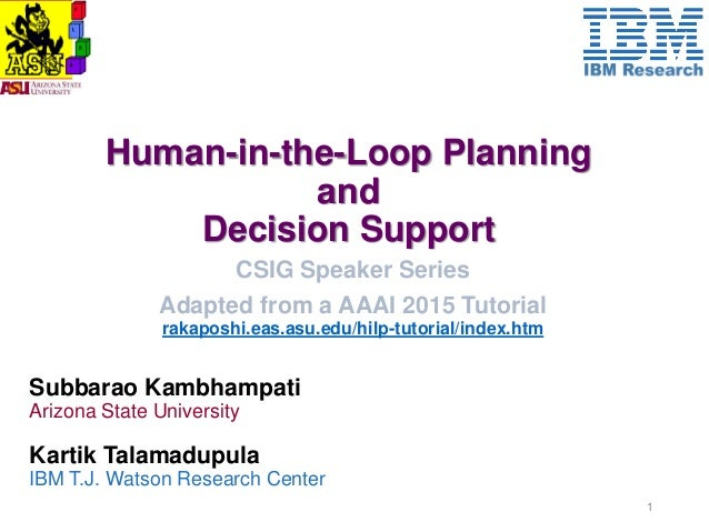 Human-in-the-Loop Planning and Decision Support Subbarao Kambhampati Arizona State University 1 CSIG Speaker Series Adapte...
