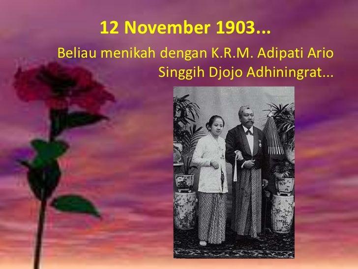 12 November 1903...Beliau menikah dengan K.R.M. Adipati Ario               Singgih Djojo Adhiningrat...