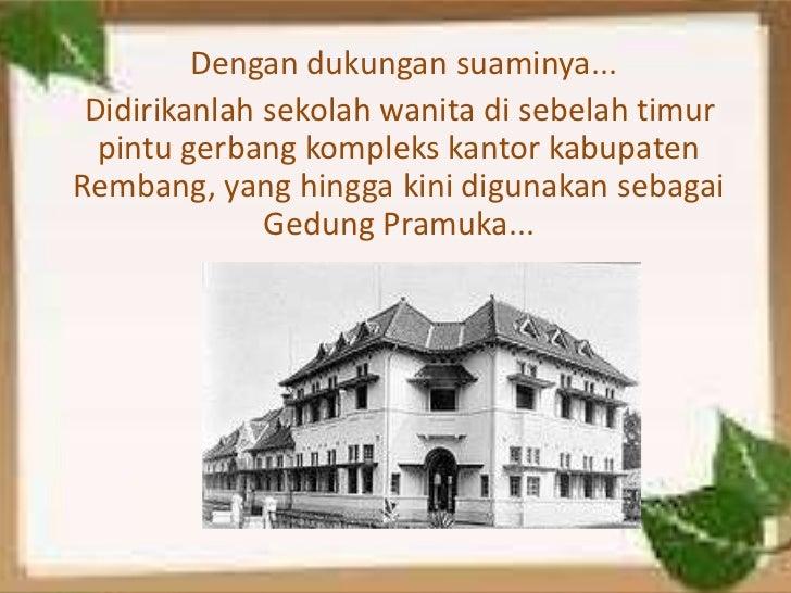 Dengan dukungan suaminya... Didirikanlah sekolah wanita di sebelah timur  pintu gerbang kompleks kantor kabupatenRembang, ...
