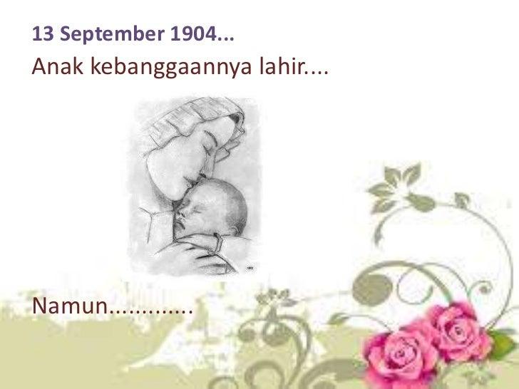13 September 1904...Anak kebanggaannya lahir....Namun.............