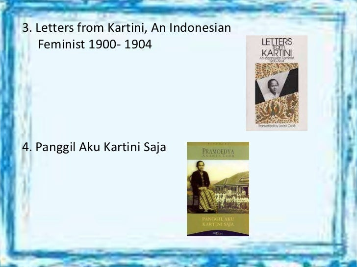 3. Letters from Kartini, An Indonesian   Feminist 1900- 19044. Panggil Aku Kartini Saja