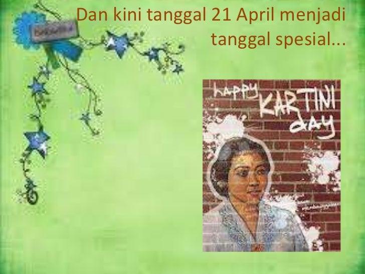 Dan kini tanggal 21 April menjadi                 tanggal spesial...