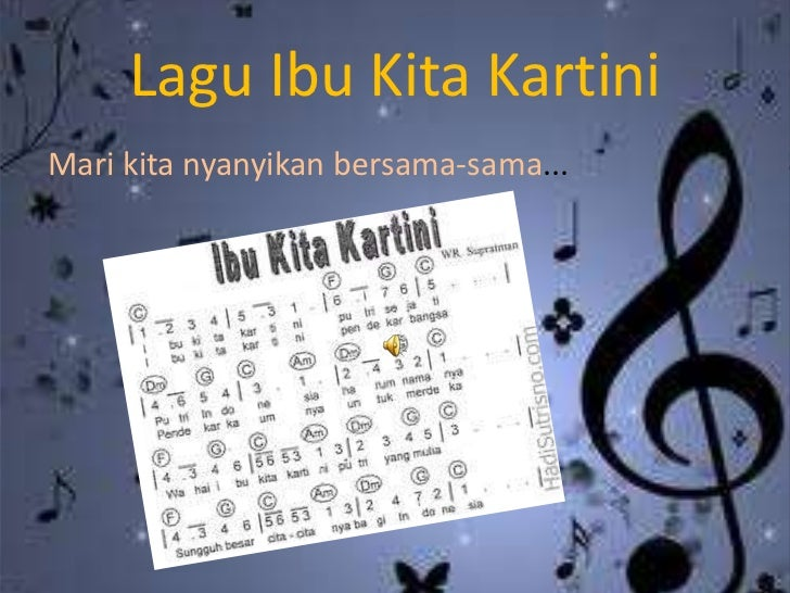 Lagu Ibu Kita KartiniMari kita nyanyikan bersama-sama...