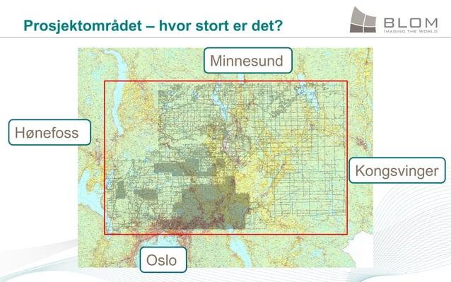 Prosjektområdet – hvor stort er det? Minnesund  Hønefoss Kongsvinger  Oslo