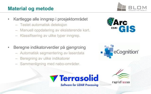 Material og metode • Kartlegge alle inngrep i prosjektområdet – Testet automatisk deteksjon – Manuell oppdatering av eksis...