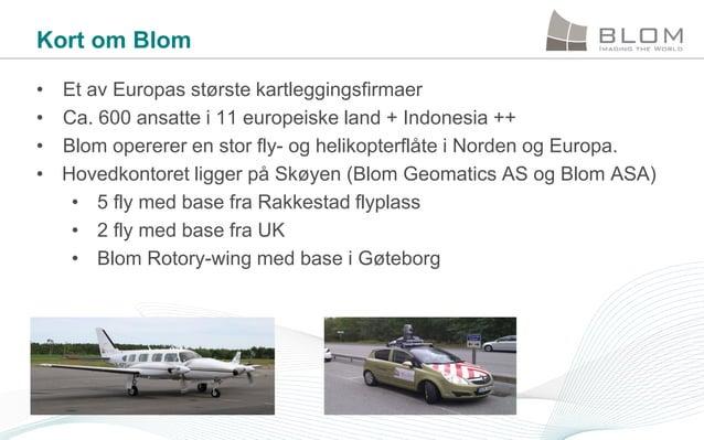 Kort om Blom • • • •  Et av Europas største kartleggingsfirmaer Ca. 600 ansatte i 11 europeiske land + Indonesia ++ Blom o...