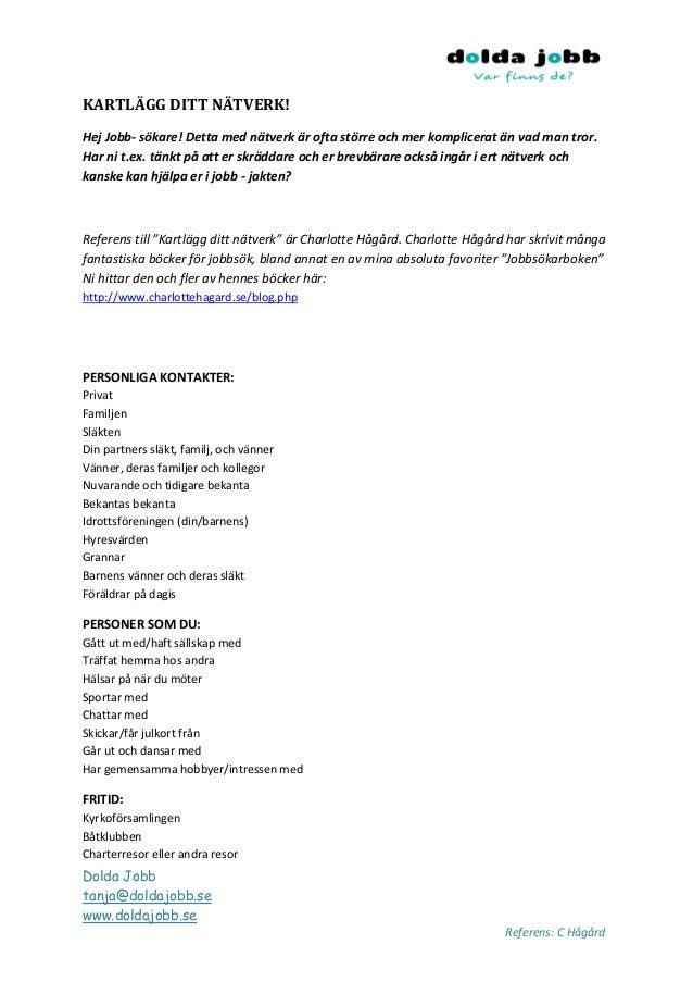 Dolda Jobb tanja@doldajobb.se www.doldajobb.se Referens: C Hågård KARTLÄGG DITT NÄTVERK! Hej Jobb- sökare! Detta med nätve...