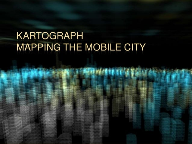 KARTOGRAPHMAPPING THE MOBILE CITY