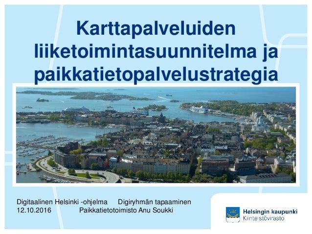 Karttapalveluiden liiketoimintasuunnitelma ja paikkatietopalvelustrategia Digitaalinen Helsinki -ohjelma Digiryhmän tapaam...