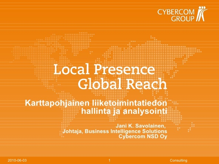 Karttapohjainen liiketoimintatiedon hallinta ja analysointi Jani K. Savolainen,  Johtaja, Business Intelligence Solutions ...