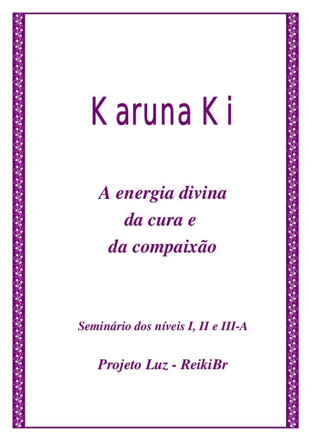 Karuna Ki A energia divina da cura e da compaixão Seminário dos níveis I, II e III-A Projeto Luz - ReikiBr