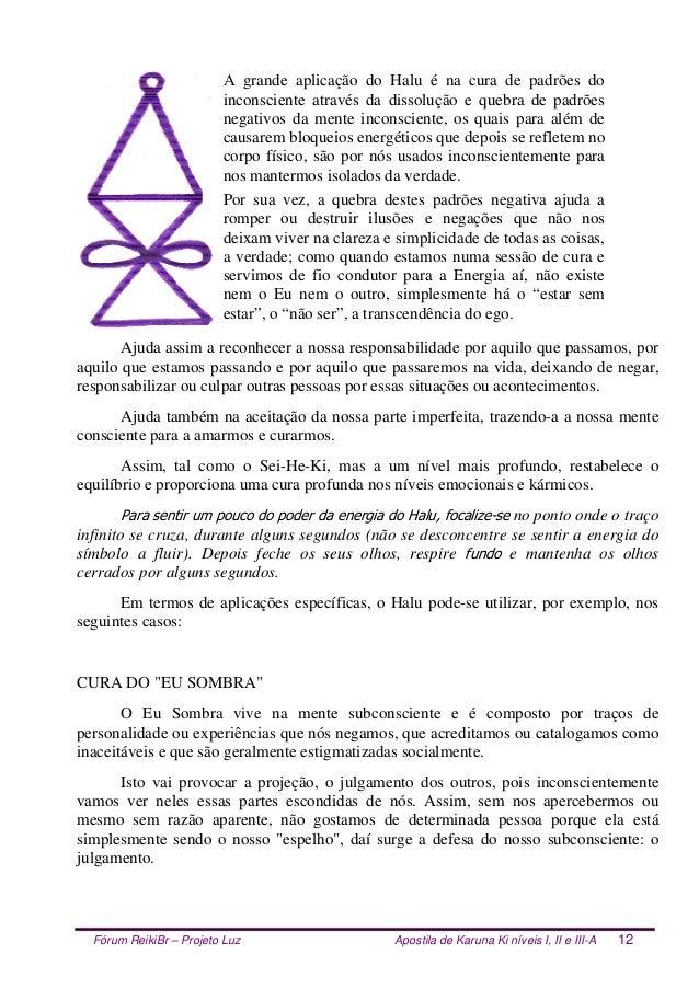 Fórum ReikiBr – Projeto Luz Apostila de Karuna Ki níveis I, II e III-A 12 A grande aplicação do Halu é na cura de padrões ...