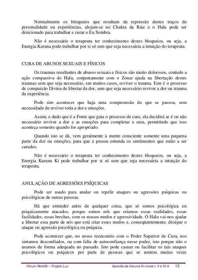 Fórum ReikiBr – Projeto Luz Apostila de Karuna Ki níveis I, II e III-A 13 Normalmente os bloqueios que resultam da repress...