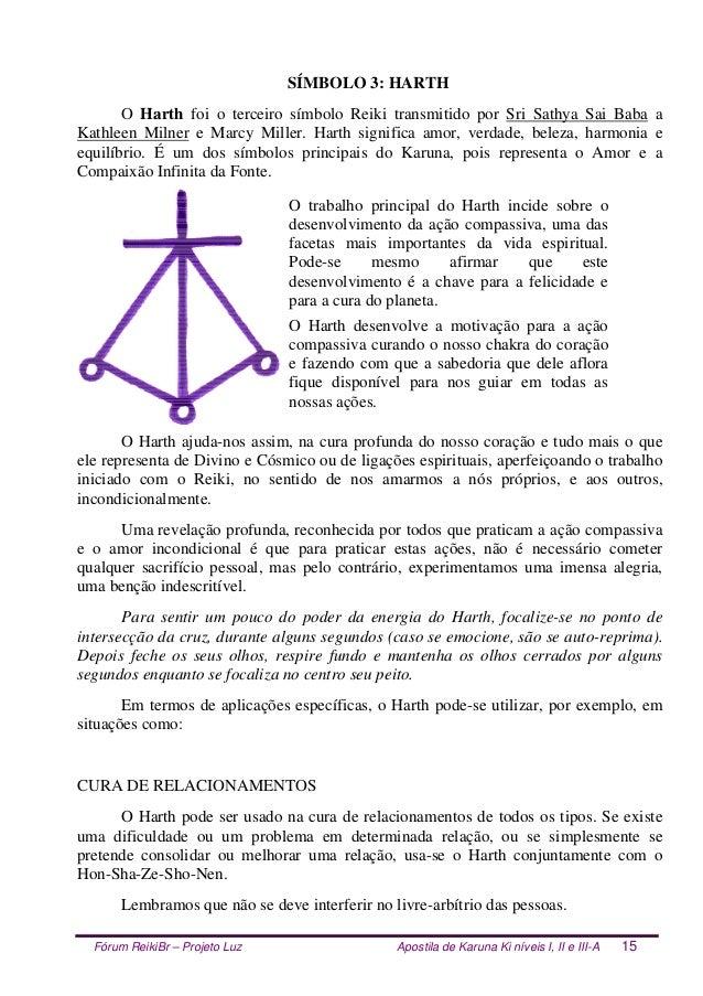 Fórum ReikiBr – Projeto Luz Apostila de Karuna Ki níveis I, II e III-A 15 SÍMBOLO 3: HARTH O Harth foi o terceiro símbolo ...