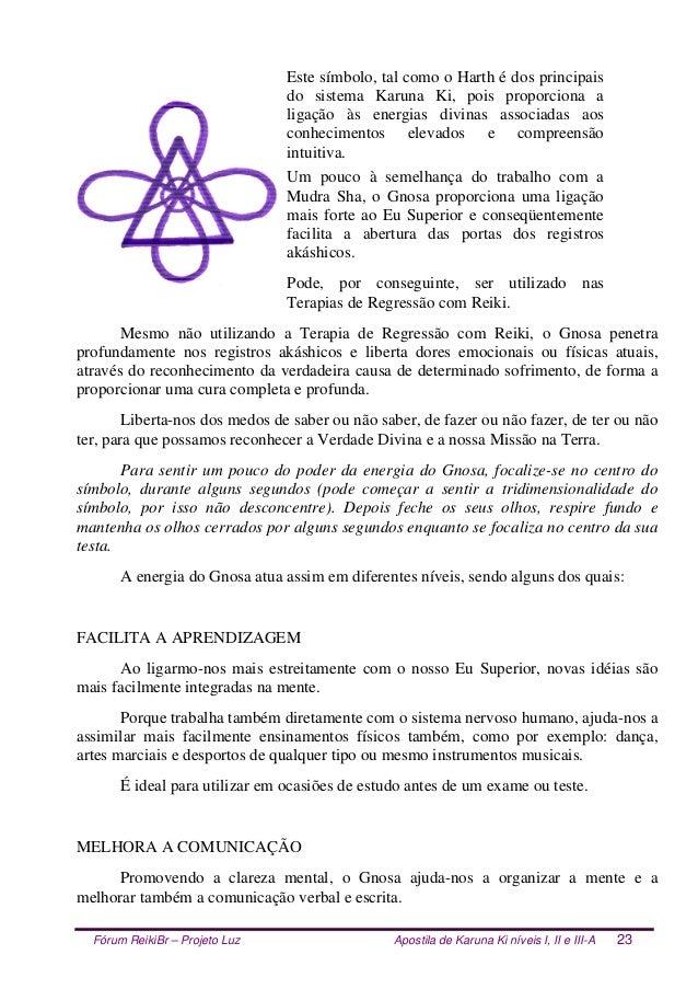 Fórum ReikiBr – Projeto Luz Apostila de Karuna Ki níveis I, II e III-A 23 Este símbolo, tal como o Harth é dos principais ...