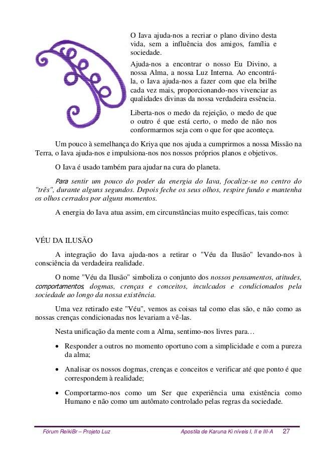 Fórum ReikiBr – Projeto Luz Apostila de Karuna Ki níveis I, II e III-A 27 O Iava ajuda-nos a recriar o plano divino desta ...