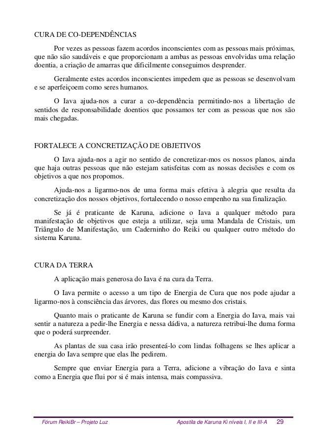 Fórum ReikiBr – Projeto Luz Apostila de Karuna Ki níveis I, II e III-A 29 CURA DE CO-DEPENDÊNCIAS Por vezes as pessoas faz...