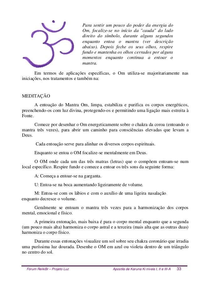 Fórum ReikiBr – Projeto Luz Apostila de Karuna Ki níveis I, II e III-A 33 Para sentir um pouco do poder da energia do Om, ...