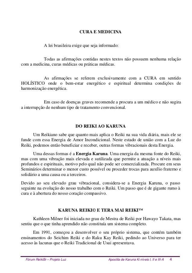 Fórum ReikiBr – Projeto Luz Apostila de Karuna Ki níveis I, II e III-A 4 CURA E MEDICINA A lei brasileira exige que seja i...