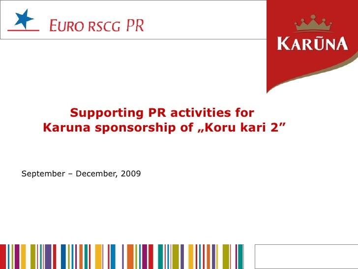 "Supporting PR activities for  Karuna sponsorship of ""Koru kari 2"" September – December, 2009"