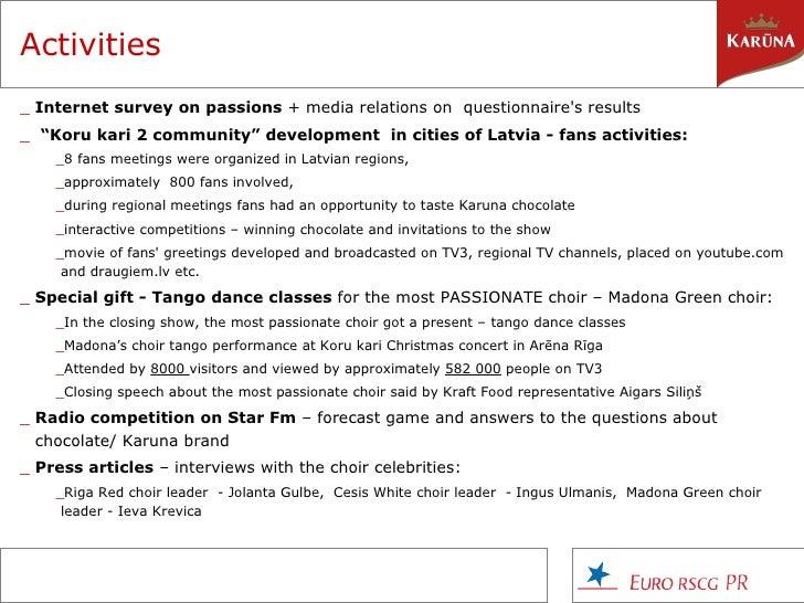"Activities <ul><li>Internet survey on passions  + media relations on  questionnaire's results </li></ul><ul><li>"" Koru kar..."