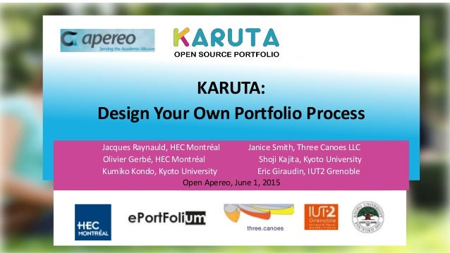 KARUTA: Design Your Own Portfolio Process Jacques Raynauld, HEC Montréal Janice Smith, Three Canoes LLC Olivier Gerbé, HEC...