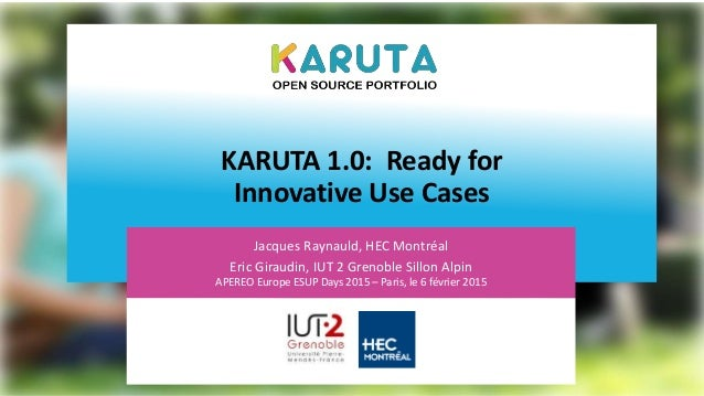 KARUTA 1.0: Ready for Innovative Use Cases Jacques Raynauld, HEC Montréal Eric Giraudin, IUT 2 Grenoble Sillon Alpin APERE...