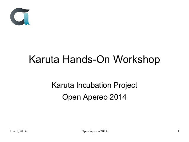 Karuta Hands-On Workshop Karuta Incubation Project Open Apereo 2014 June 1, 2014 Open Apereo 2014 1