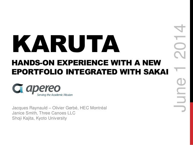 KARUTA HANDS-ON EXPERIENCE WITH A NEW EPORTFOLIO INTEGRATED WITH SAKAI Jacques Raynauld – Olivier Gerbé, HEC Montréal Jani...