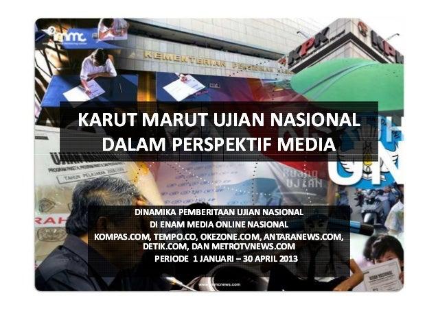 KARUT MARUT UJIAN NASIONAL DALAM PERSPEKTIF MEDIA  DINAMIKA PEMBERITAAN UJIAN NASIONAL DI ENAM MEDIA ONLINE NASIONAL KOMPA...