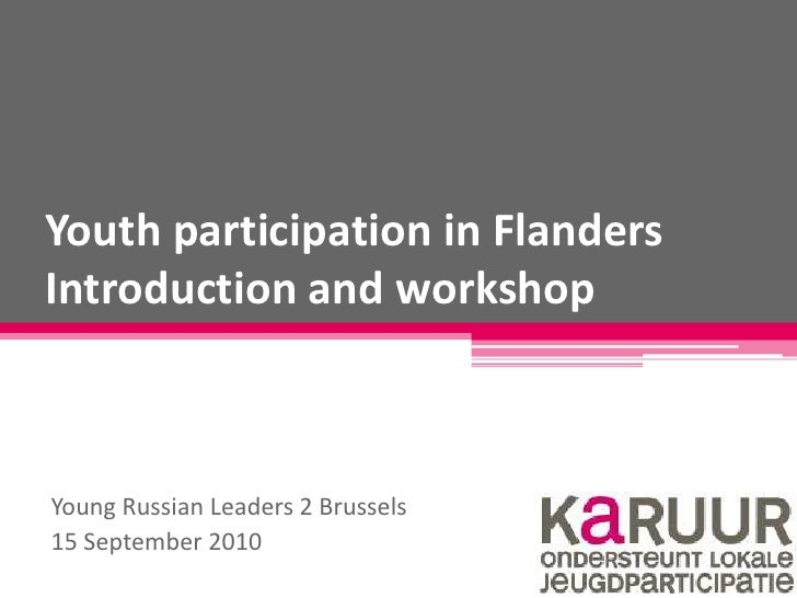 Youth participation in FlandersIntroduction and workshop<br />Young Russian Leaders 2 Brussels<br />15 September 2010<br />