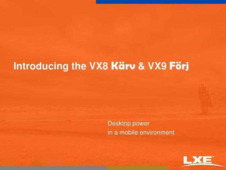 Introducing the VX8 Kärv&VX9Förj<br />Desktop power <br />in a mobile environment<br />