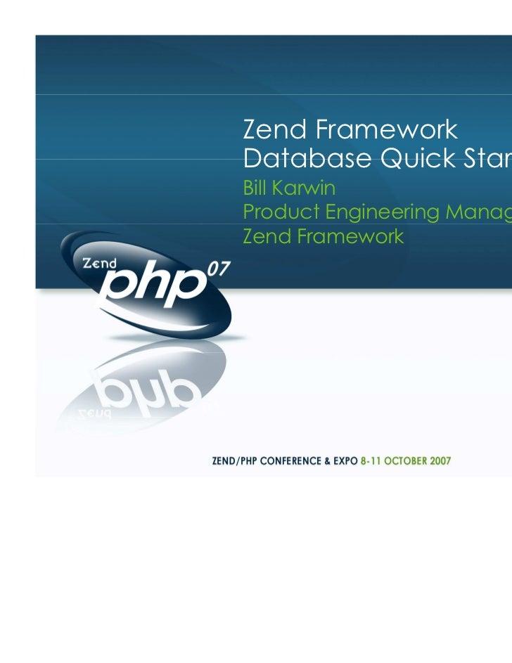 Zend FrameworkDatabase Quick StartBill KarwinProduct Engineering Manager,Zend Framework