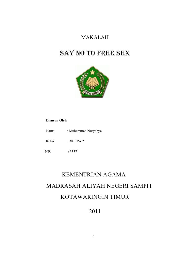 MAKALAH        SAY NO TO FREE SEXDisusun OlehNama           : Muhammad NuryahyaKelas          : XII IPA 2NIS            : ...