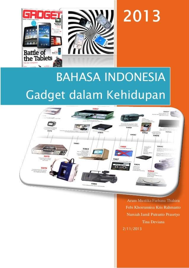 2013  BAHASA INDONESIA Gadget dalam Kehidupan  Kelas X IPA 2 Arum Mustika Farhana Thahira Febi Khoirunnisa Kris Rahmanto N...