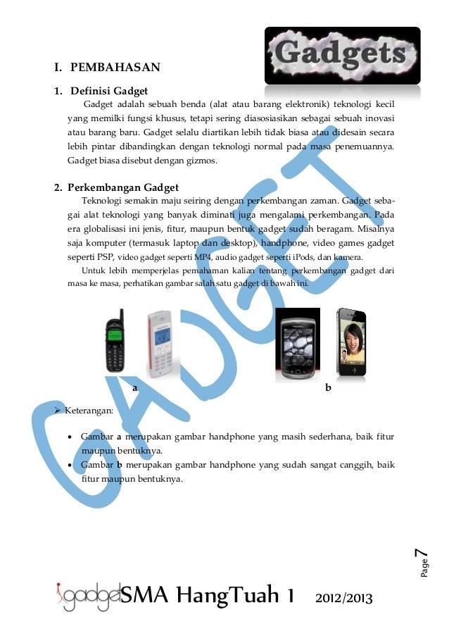 I. PEMBAHASAN 1. Definisi Gadget Gadget adalah sebuah benda (alat atau barang elektronik) teknologi kecil yang memilki fun...