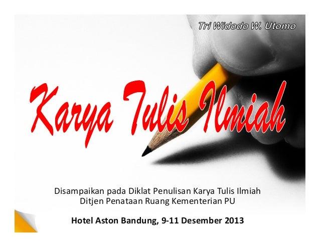 Disampaikan pada Diklat Penulisan Karya Tulis Ilmiah Ditjen Penataan Ruang Kementerian PU Hotel Aston Bandung, 9-11 Desemb...