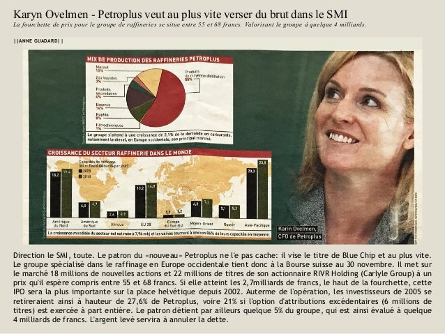 Karyn Ovelmen - Petroplus veut au plus vite verser du brut dans le SMI La fourchette de prix pour le groupe de raffineries...
