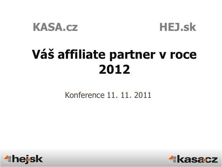 KASA.cz                        HEJ.skVáš affiliate partner v roce            2012     Konference 11. 11. 2011