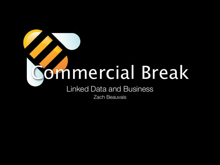 Commercial Break   Linked Data and Business          Zach Beauvais