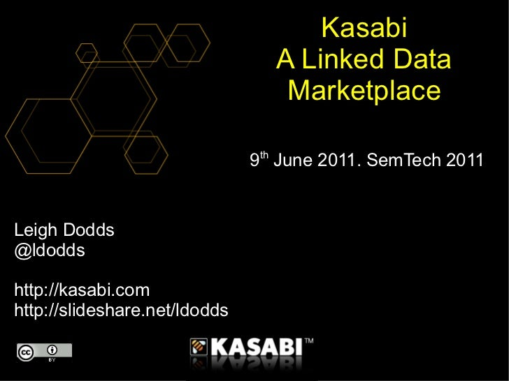 Leigh Dodds @ldodds http://kasabi.com http://slideshare.net/ldodds Kasabi A Linked Data Marketplace 9 th  June 2011. SemTe...