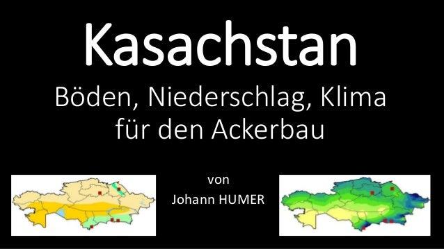 Kasachstan  Böden, Niederschlag, Klima  für den Ackerbau  von  Johann HUMER