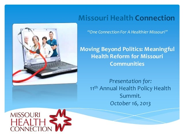 """Missouri Health Connection """"One Connection For A Healthier Missouri""""  Moving Beyond Politics: Meaningful Health Reform for..."""