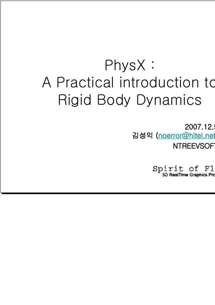 PhysX :A Practical introduction to  Rigid Body Dynamics                         2007.12.9             김성익 (noerror@hitel.n...
