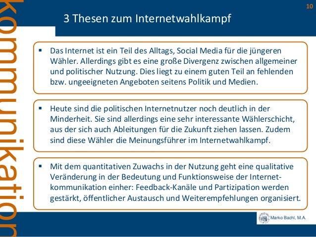 Marko Bachl, M.A. 10 3 Thesen zum Internetwahlkampf  Das Internet ist ein Teil des Alltags, Social Media für die jüngeren...