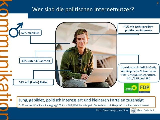 Marko Bachl, M.A. 7 Wer sind die politischen Internetnutzer? Jung, gebildet, politisch interessiert und kleineren Parteien...