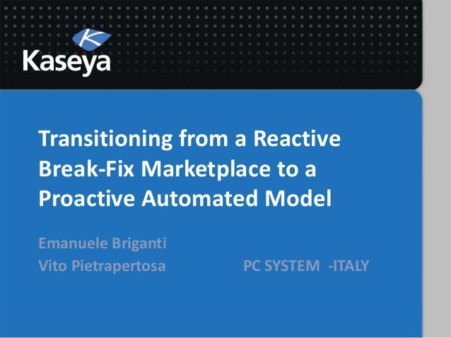 Transitioning from a ReactiveBreak-Fix Marketplace to aProactive Automated ModelEmanuele BrigantiVito Pietrapertosa PC SYS...