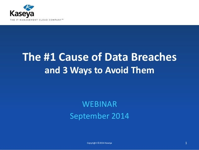 The #1 Cause of Data Breaches  and 3 Ways to Avoid Them  WEBINAR  September 2014  Copyright ©2014 Kaseya 1