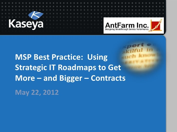 MSP Best Practice: UsingStrategic IT Roadmaps to GetMore – and Bigger – ContractsMay 22, 2012